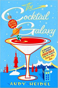 The Cocktail Guide to the Galaxy: A Universe of Unique Cocktails from the Celebrated Doctor Who Bar by Andy Heidel